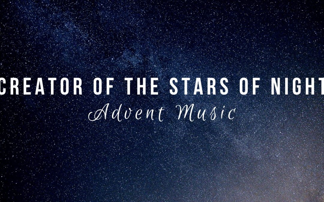 VIDEO: Creator of the Stars of Night (Advent Music)