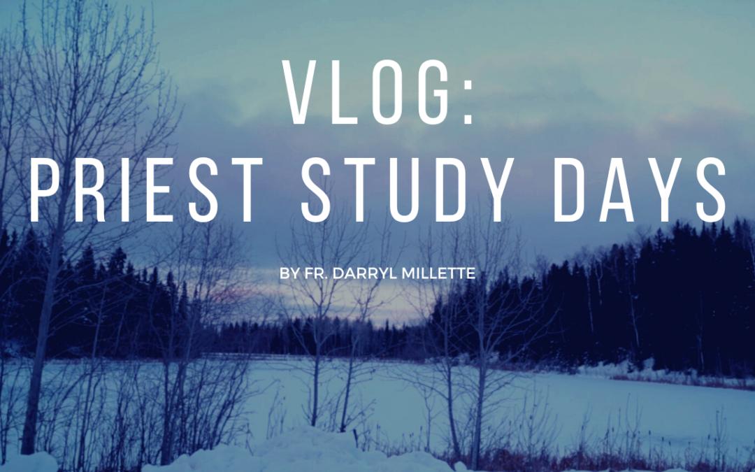 VIDEO: Vlog – Priest Study Days (Please pray for us!)