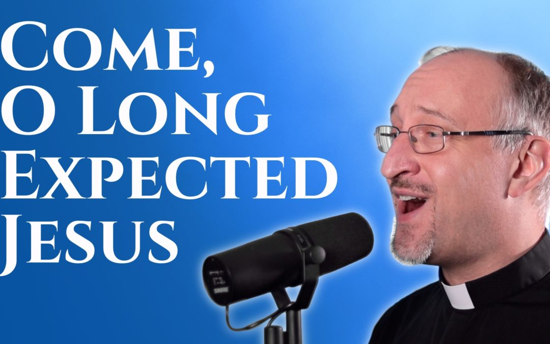 VIDEO: Come, O Long Expected Jesus (Advent Music)