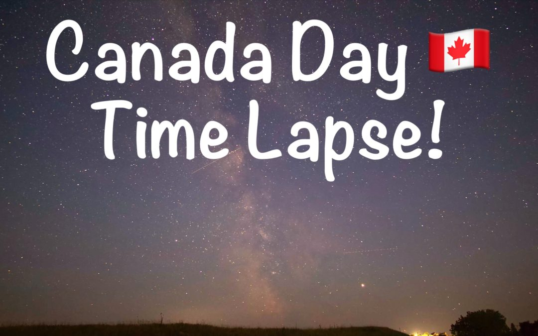 TIME LAPSE – Canada Day Astrophotography!