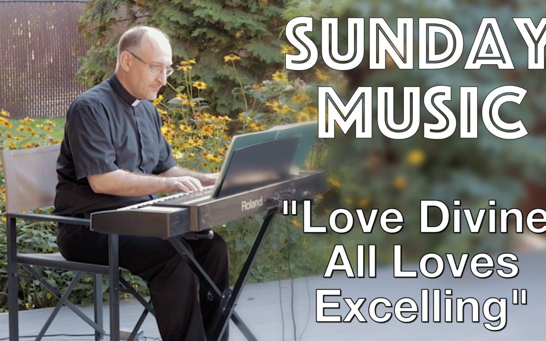 Weekly Video: Love Divine, All Loves Excelling