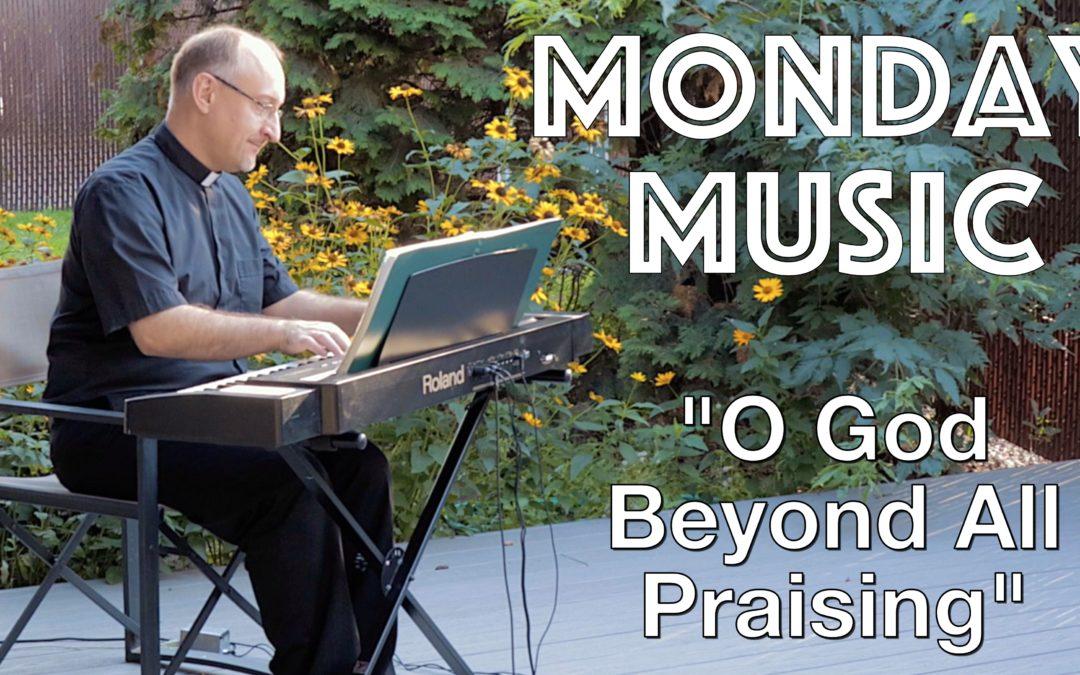 Monday Music: O God Beyond All Praising